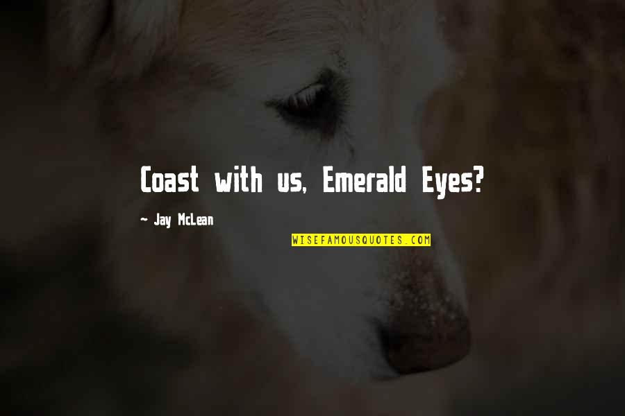 Emerald Eyes Quotes By Jay McLean: Coast with us, Emerald Eyes?