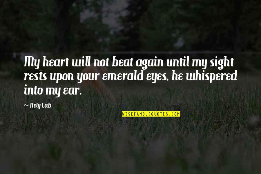 Emerald Eyes Quotes By Nely Cab: My heart will not beat again until my