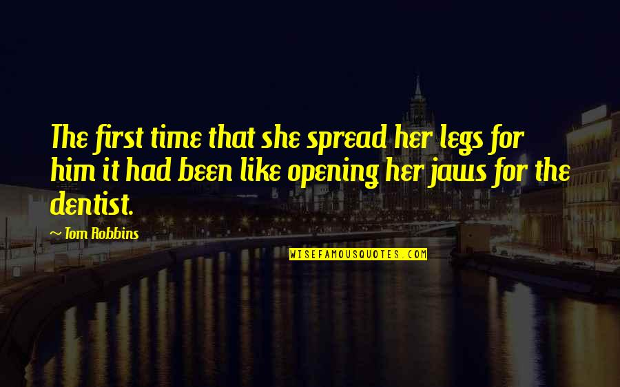 Emerald Tablet Quotes By Tom Robbins: The first time that she spread her legs