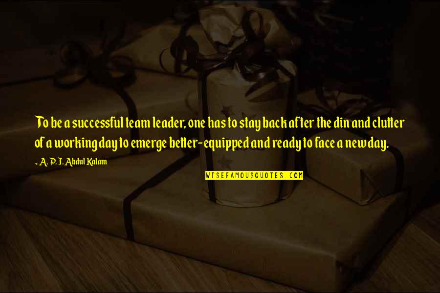 Emerge Better Quotes By A. P. J. Abdul Kalam: To be a successful team leader, one has