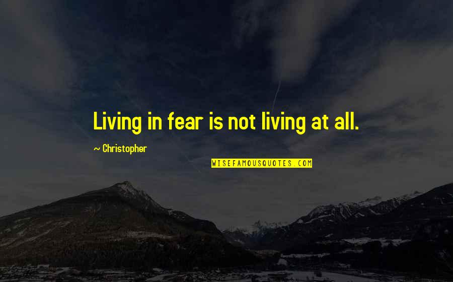 Emerging India Quotes By Christopher: Living in fear is not living at all.
