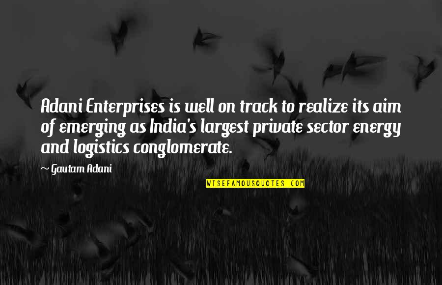 Emerging India Quotes By Gautam Adani: Adani Enterprises is well on track to realize