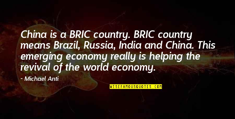 Emerging India Quotes By Michael Anti: China is a BRIC country. BRIC country means