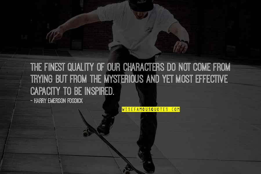 Emerson Fosdick Quotes By Harry Emerson Fosdick: The finest quality of our characters do not