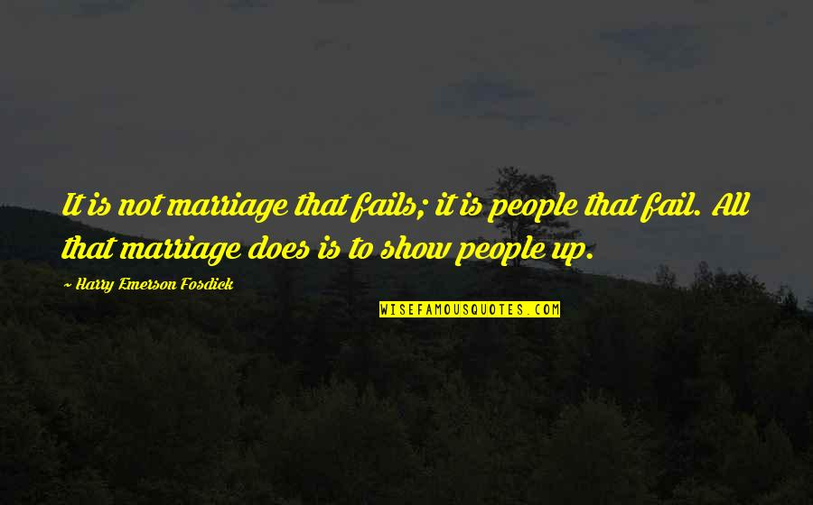 Emerson Fosdick Quotes By Harry Emerson Fosdick: It is not marriage that fails; it is