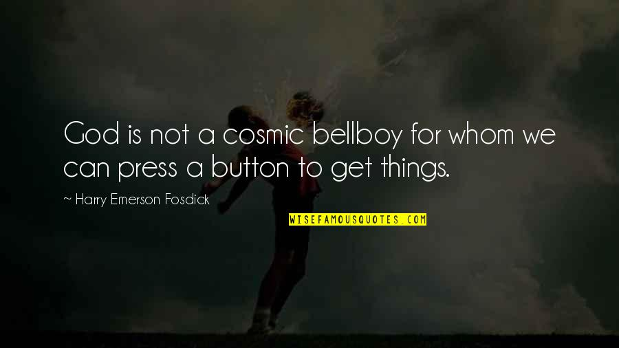 Emerson Fosdick Quotes By Harry Emerson Fosdick: God is not a cosmic bellboy for whom