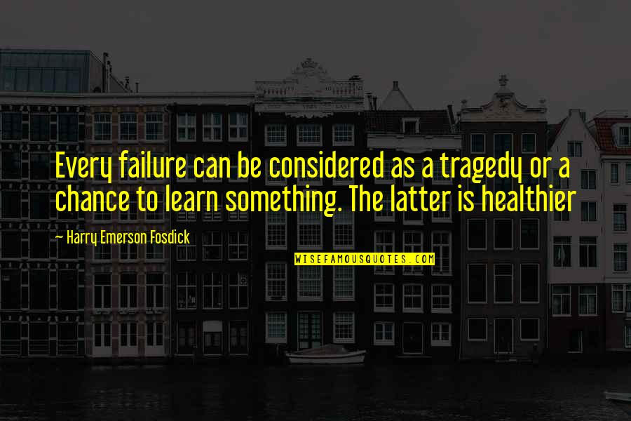 Emerson Fosdick Quotes By Harry Emerson Fosdick: Every failure can be considered as a tragedy