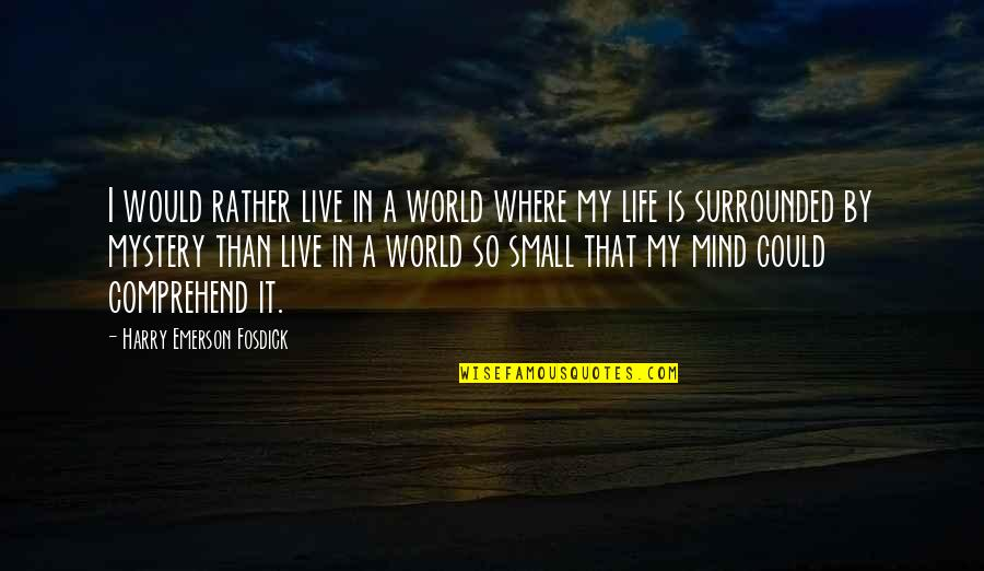 Emerson Fosdick Quotes By Harry Emerson Fosdick: I would rather live in a world where