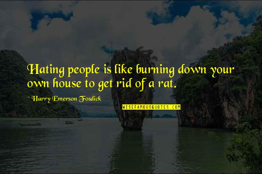 Emerson Fosdick Quotes By Harry Emerson Fosdick: Hating people is like burning down your own