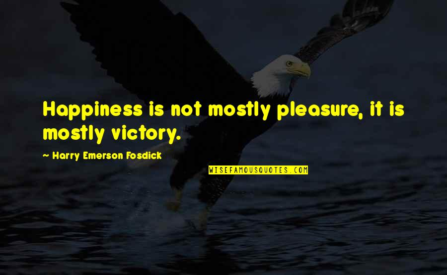 Emerson Fosdick Quotes By Harry Emerson Fosdick: Happiness is not mostly pleasure, it is mostly