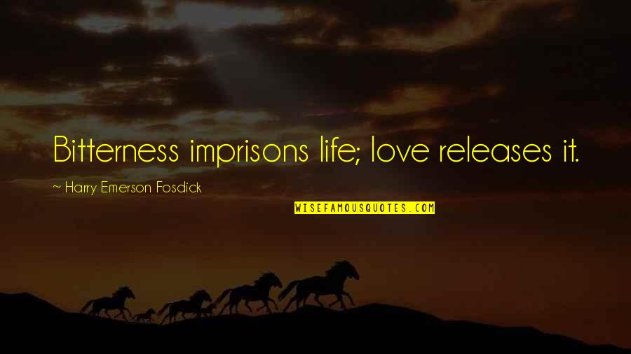 Emerson Fosdick Quotes By Harry Emerson Fosdick: Bitterness imprisons life; love releases it.