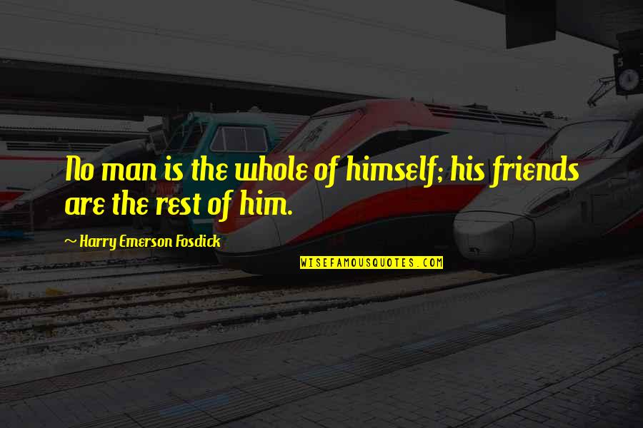 Emerson Fosdick Quotes By Harry Emerson Fosdick: No man is the whole of himself; his