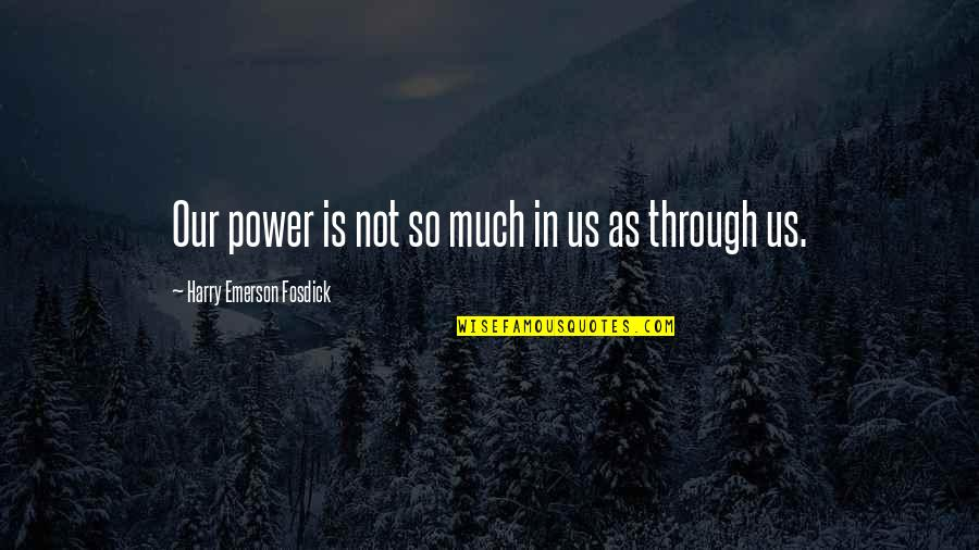 Emerson Fosdick Quotes By Harry Emerson Fosdick: Our power is not so much in us