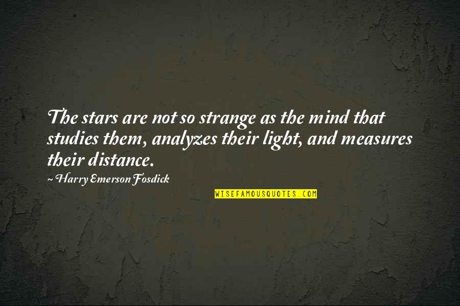 Emerson Fosdick Quotes By Harry Emerson Fosdick: The stars are not so strange as the