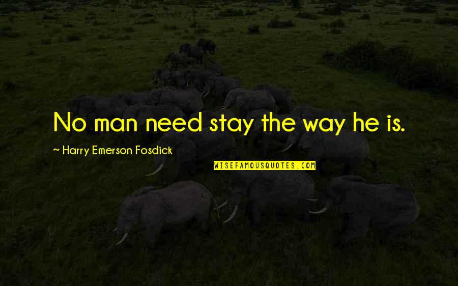 Emerson Fosdick Quotes By Harry Emerson Fosdick: No man need stay the way he is.