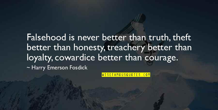 Emerson Fosdick Quotes By Harry Emerson Fosdick: Falsehood is never better than truth, theft better