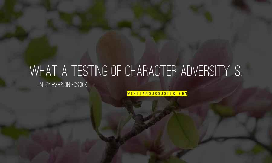 Emerson Fosdick Quotes By Harry Emerson Fosdick: What a testing of character adversity is.
