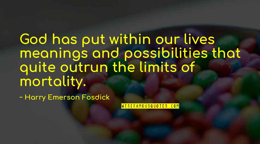 Emerson Fosdick Quotes By Harry Emerson Fosdick: God has put within our lives meanings and