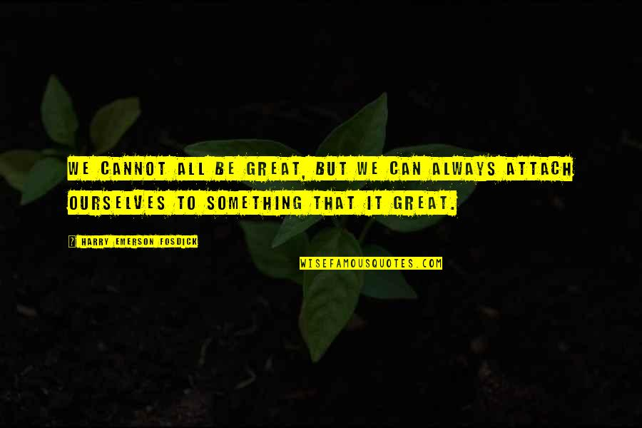 Emerson Fosdick Quotes By Harry Emerson Fosdick: We cannot all be great, but we can