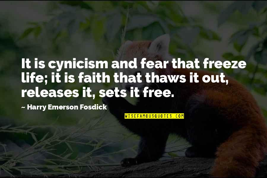 Emerson Fosdick Quotes By Harry Emerson Fosdick: It is cynicism and fear that freeze life;
