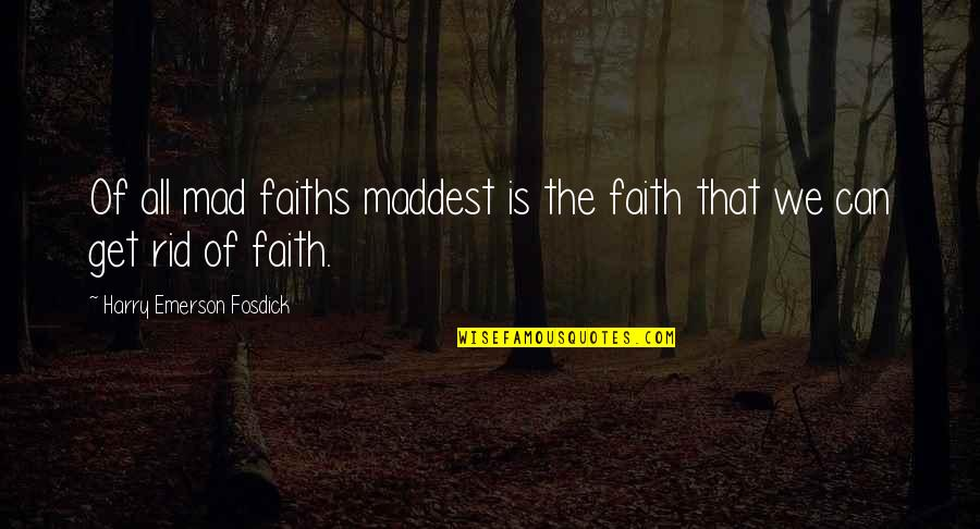Emerson Fosdick Quotes By Harry Emerson Fosdick: Of all mad faiths maddest is the faith