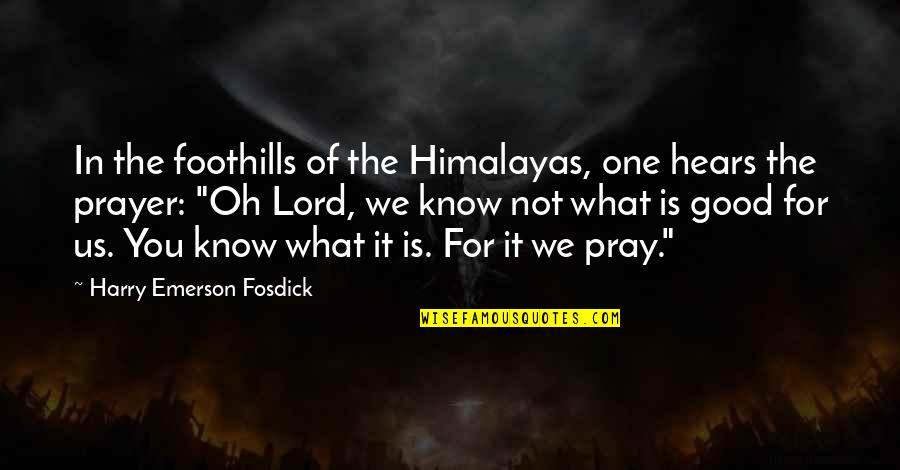 Emerson Fosdick Quotes By Harry Emerson Fosdick: In the foothills of the Himalayas, one hears