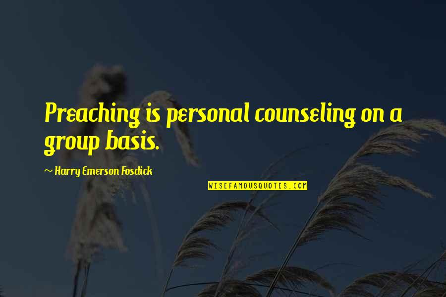 Emerson Fosdick Quotes By Harry Emerson Fosdick: Preaching is personal counseling on a group basis.