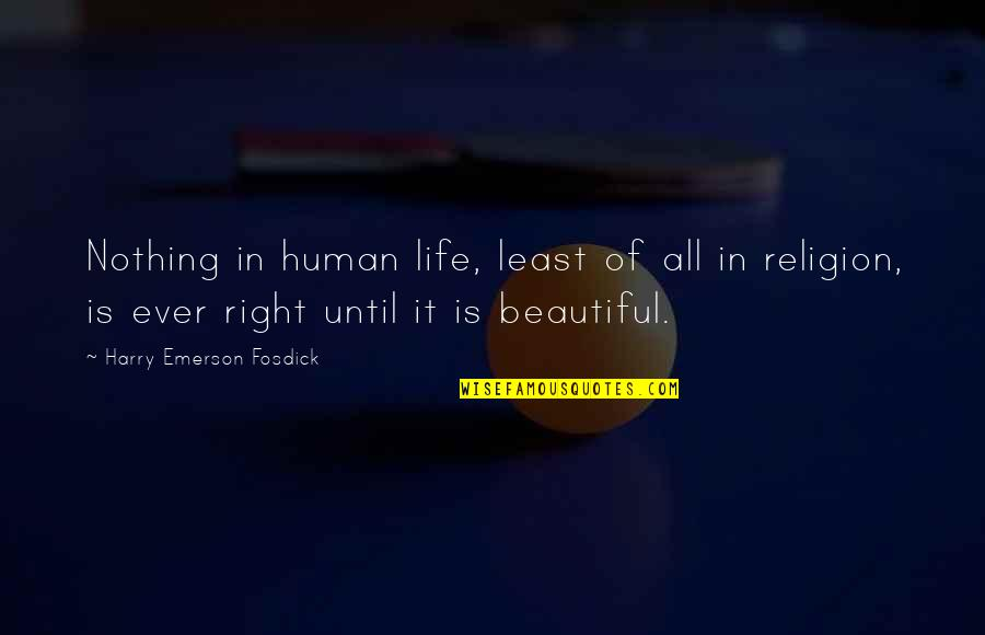 Emerson Fosdick Quotes By Harry Emerson Fosdick: Nothing in human life, least of all in