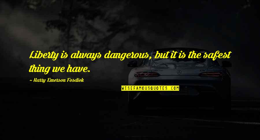 Emerson Fosdick Quotes By Harry Emerson Fosdick: Liberty is always dangerous, but it is the