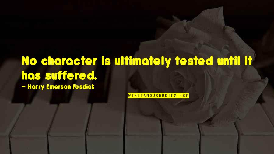 Emerson Fosdick Quotes By Harry Emerson Fosdick: No character is ultimately tested until it has