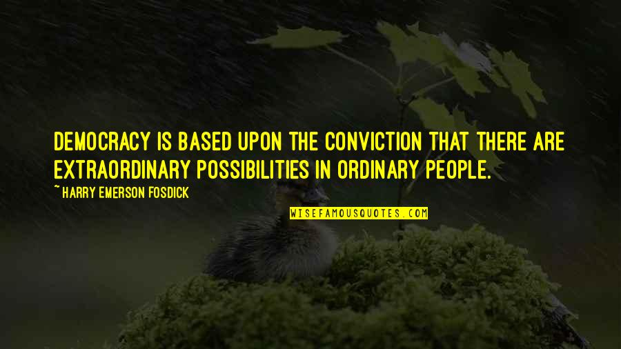 Emerson Fosdick Quotes By Harry Emerson Fosdick: Democracy is based upon the conviction that there