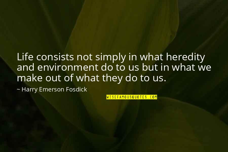 Emerson Fosdick Quotes By Harry Emerson Fosdick: Life consists not simply in what heredity and