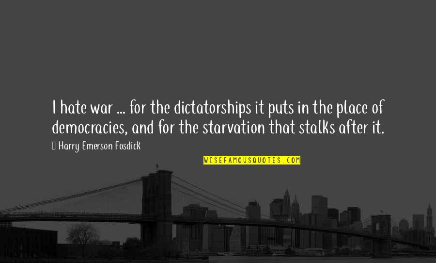 Emerson Fosdick Quotes By Harry Emerson Fosdick: I hate war ... for the dictatorships it