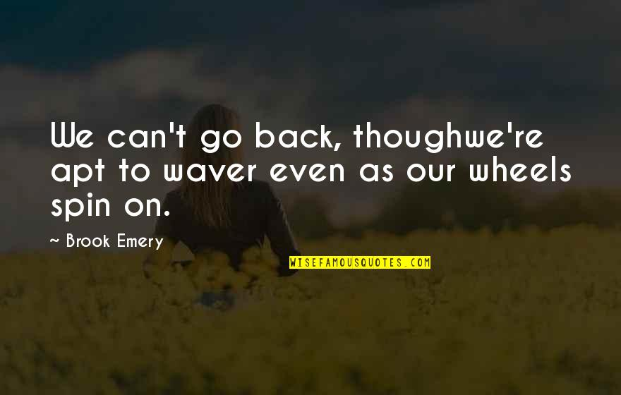 Emery's Quotes By Brook Emery: We can't go back, thoughwe're apt to waver