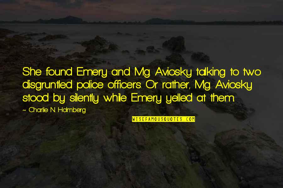 Emery's Quotes By Charlie N. Holmberg: She found Emery and Mg. Aviosky talking to