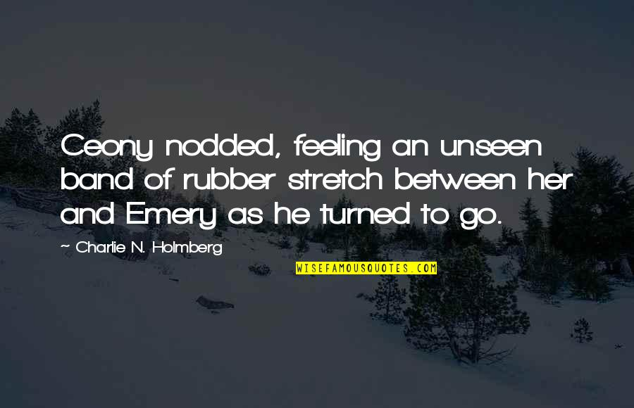 Emery's Quotes By Charlie N. Holmberg: Ceony nodded, feeling an unseen band of rubber
