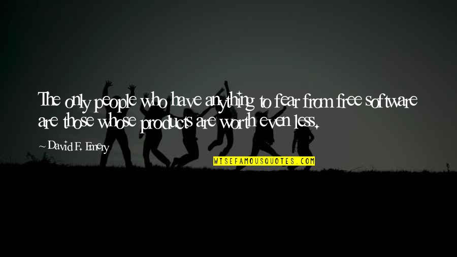 Emery's Quotes By David F. Emery: The only people who have anything to fear