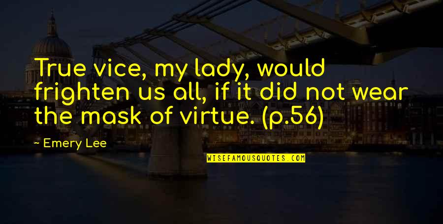 Emery's Quotes By Emery Lee: True vice, my lady, would frighten us all,