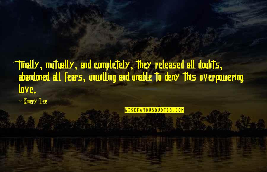 Emery's Quotes By Emery Lee: Finally, mutually, and completely, they released all doubts,