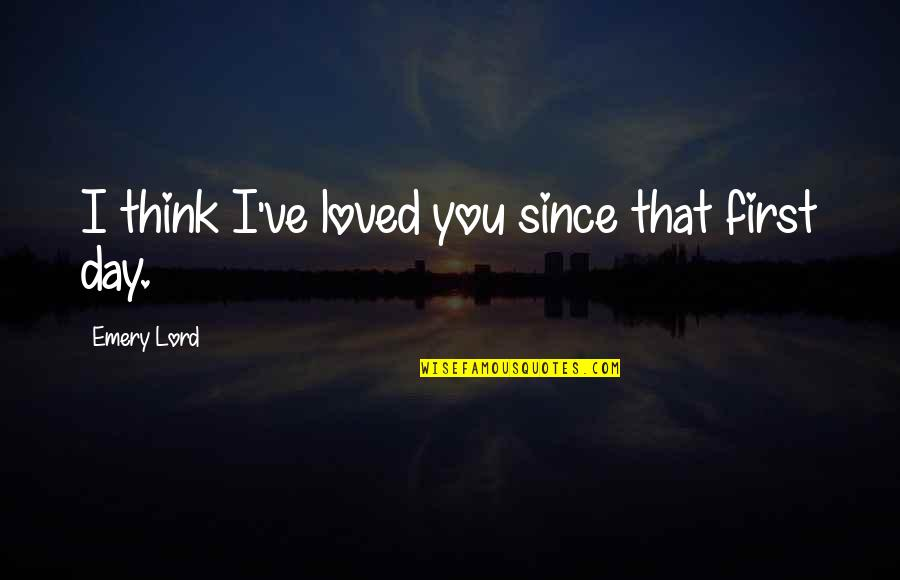 Emery's Quotes By Emery Lord: I think I've loved you since that first