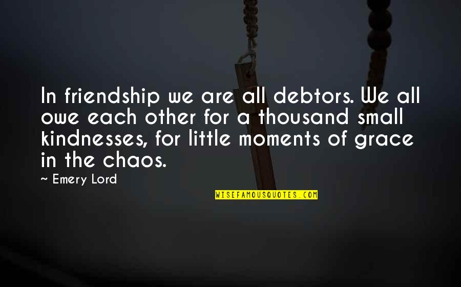 Emery's Quotes By Emery Lord: In friendship we are all debtors. We all