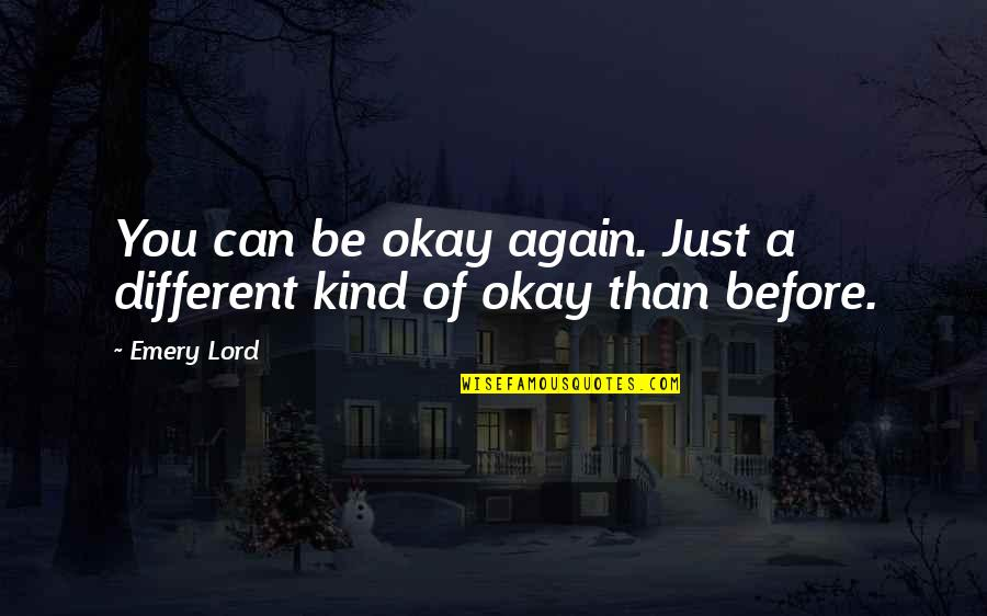Emery's Quotes By Emery Lord: You can be okay again. Just a different