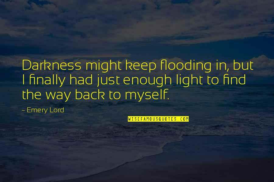 Emery's Quotes By Emery Lord: Darkness might keep flooding in, but I finally