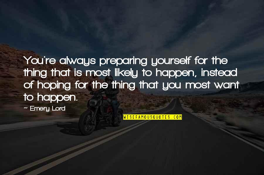 Emery's Quotes By Emery Lord: You're always preparing yourself for the thing that