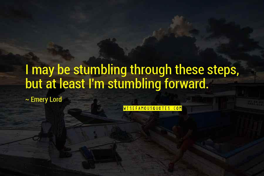 Emery's Quotes By Emery Lord: I may be stumbling through these steps, but