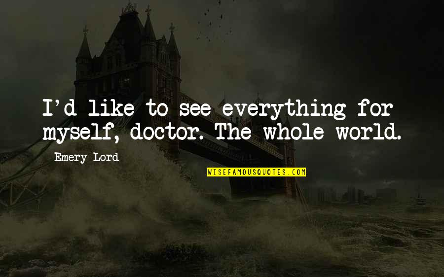Emery's Quotes By Emery Lord: I'd like to see everything for myself, doctor.