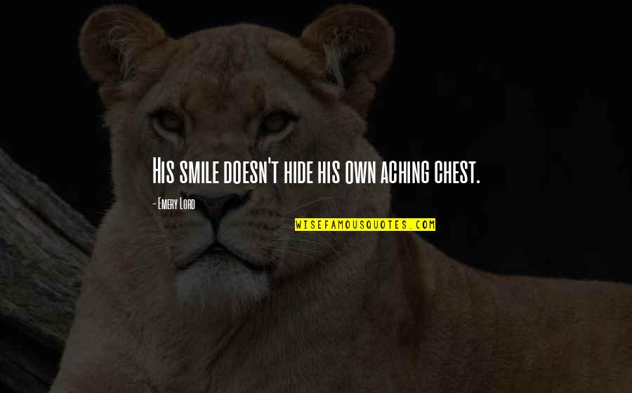 Emery's Quotes By Emery Lord: His smile doesn't hide his own aching chest.