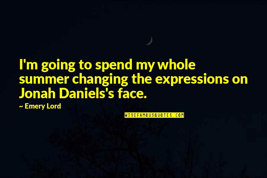 Emery's Quotes By Emery Lord: I'm going to spend my whole summer changing
