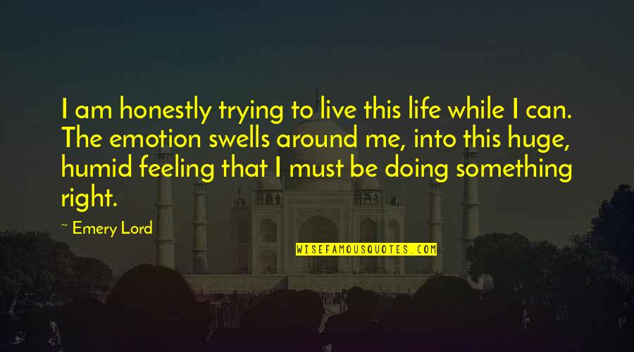 Emery's Quotes By Emery Lord: I am honestly trying to live this life