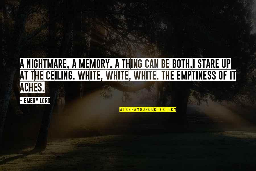 Emery's Quotes By Emery Lord: A nightmare, a memory. A thing can be